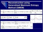 reconstruction using generalized maximum entropy method gmem