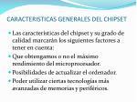 caracteristicas generales del chipset