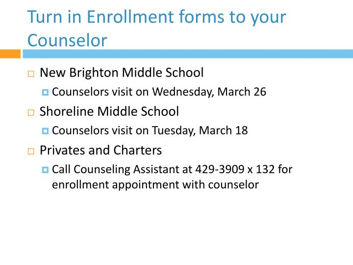 Turn in Enrollment forms to your Counselor