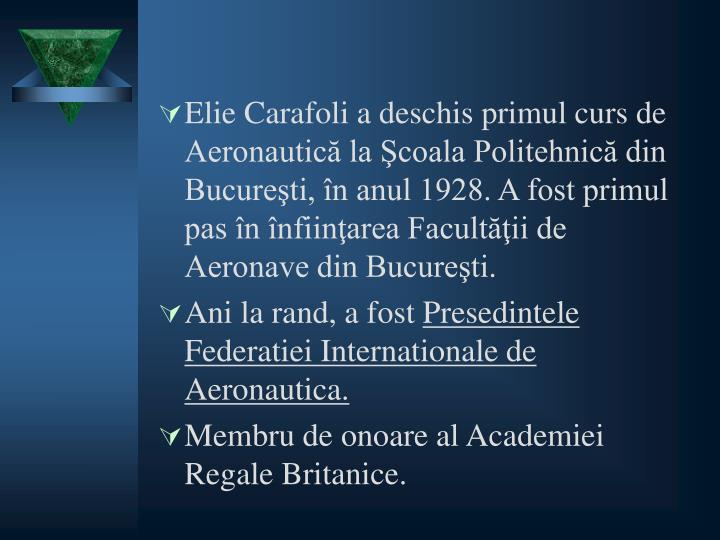 Elie Carafoli a deschis primul curs de Aeronautică la Şcoala Politehnică din Bucureşti, în anul 1928. A fost primul pas în înfiinţarea Facultăţii de Aeronave din Bucureşti.