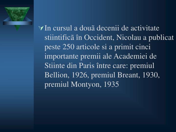 In cursul a douã decenii de activitate stiintificã în Occident, Nicolau a publicat peste 250 articole si a primit cinci importante premii ale Academiei de Stiinte din Paris între care: premiul Bellion, 1926, premiul Breant, 1930, premiul Montyon, 1935