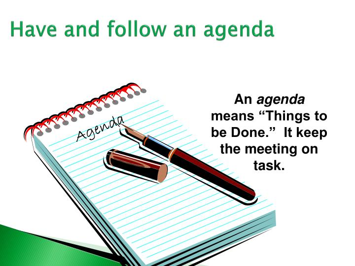 Have and follow an agenda