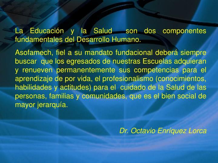 La Educación y la Salud  son dos componentes fundamentales del Desarrollo Humano.