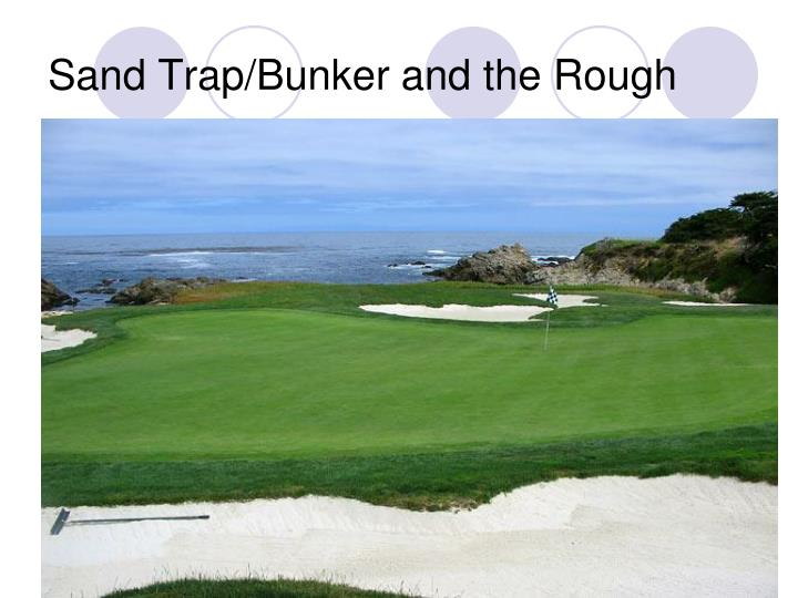 Sand Trap/Bunker and the Rough