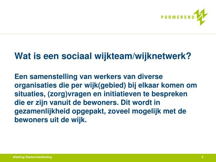 Wat is een sociaal wijkteam/wijknetwerk?