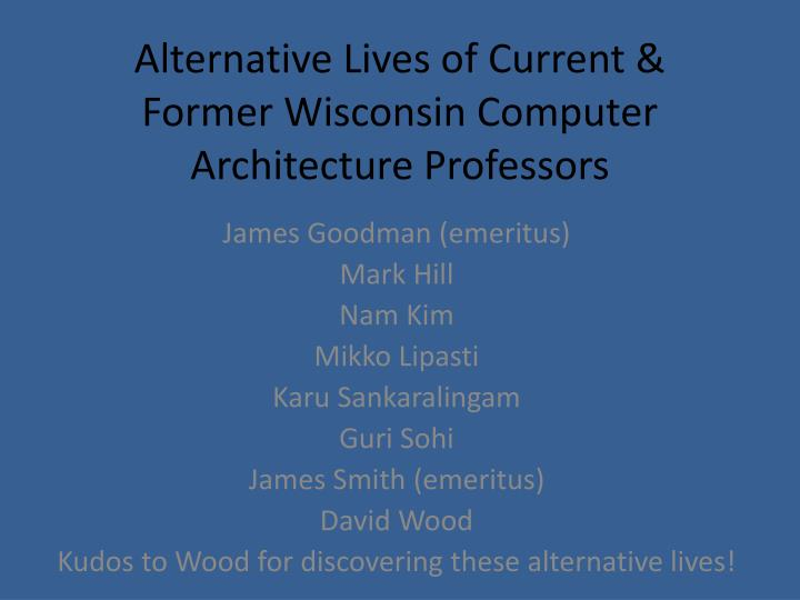 Alternative Lives of Current & Former Wisconsin Computer Architecture Professors