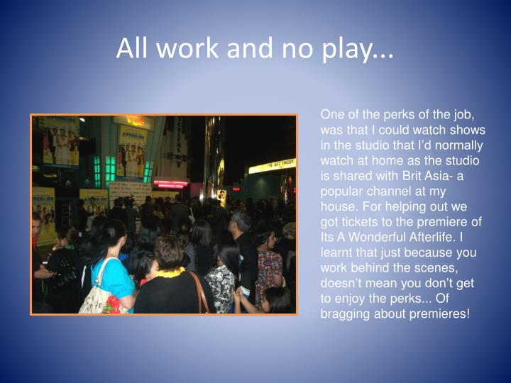 All work and no play...