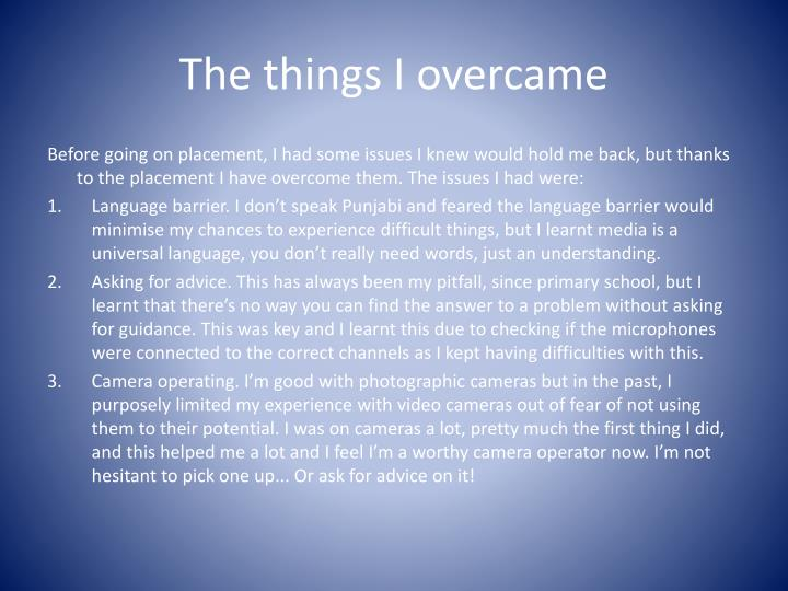 The things I overcame