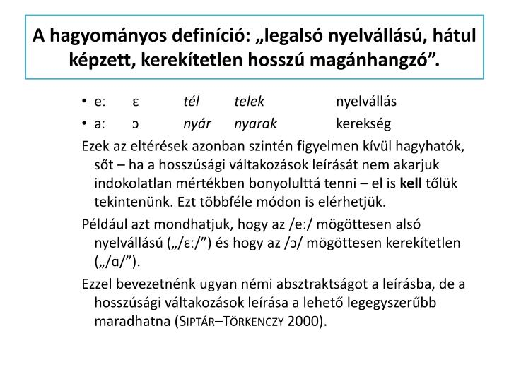 """A hagyományos definíció: """"legalsó nyelvállású, hátul képzett, kerekítetlen hosszú magánhangzó""""."""