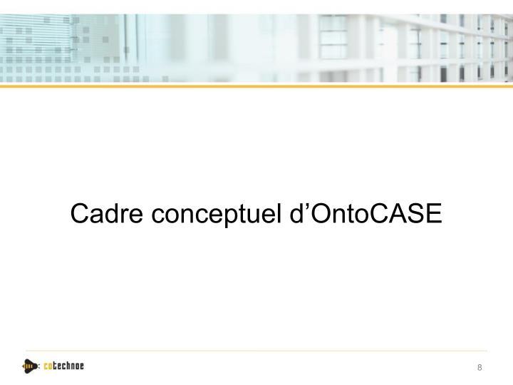 Cadre conceptuel d'OntoCASE