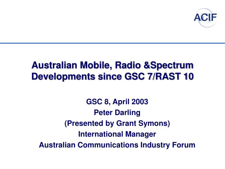 australian mobile radio spectrum developments since gsc 7 rast 10 n.