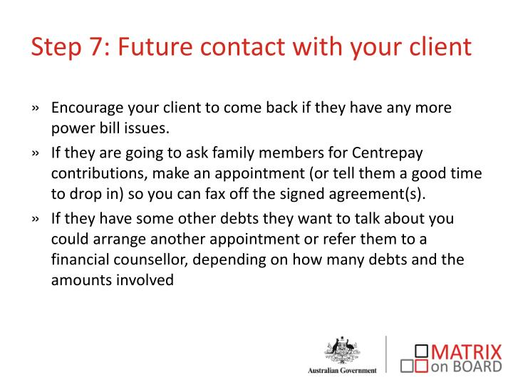 Step 7: Future contact with your client