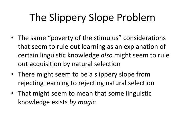 The Slippery Slope Problem