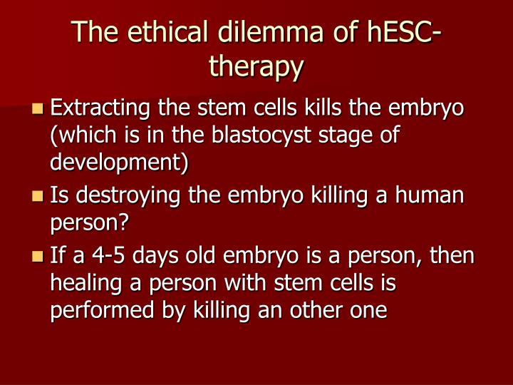 The ethical dilemma of hESC-therapy