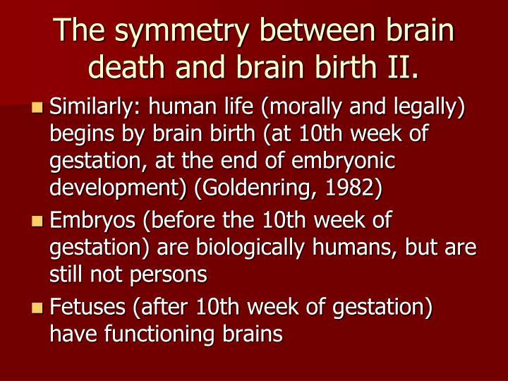 The symmetry between brain death and brain birth II.