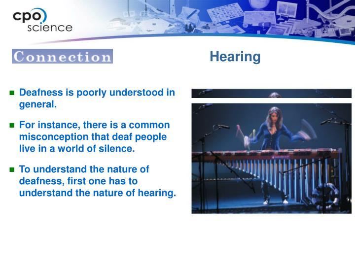 Deafness is poorly understood in general.