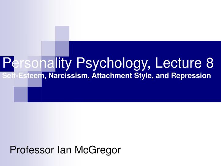 personality psychology lecture 8 self esteem narcissism attachment style and repression n.