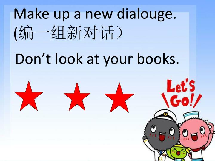 Make up a new dialouge.