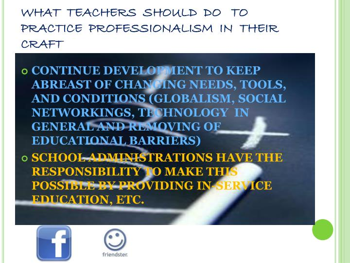 WHAT  TEACHERS  SHOULD  DO   TO PRACTICE  PROFESSIONALISM  IN  THEIR  CRAFT