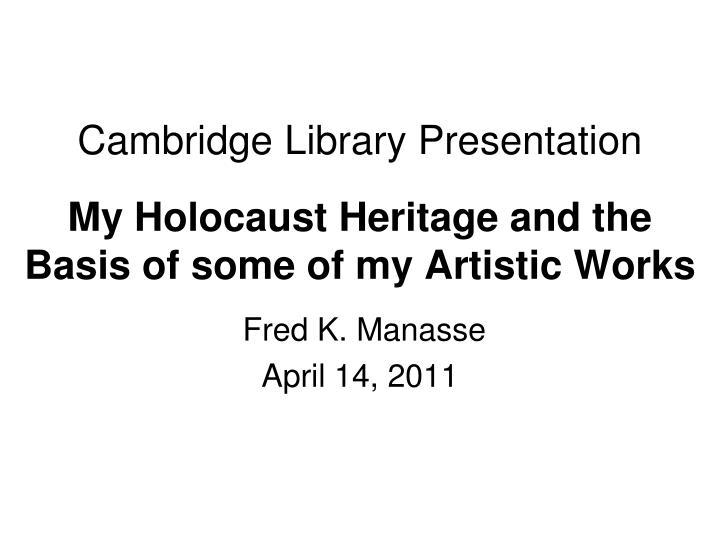 cambridge library presentation my holocaust heritage and the basis of some of my artistic works n.