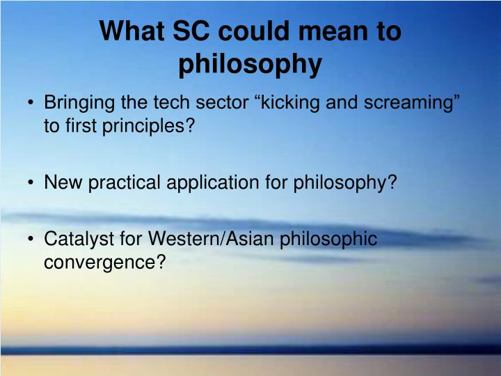 What SC could mean to philosophy