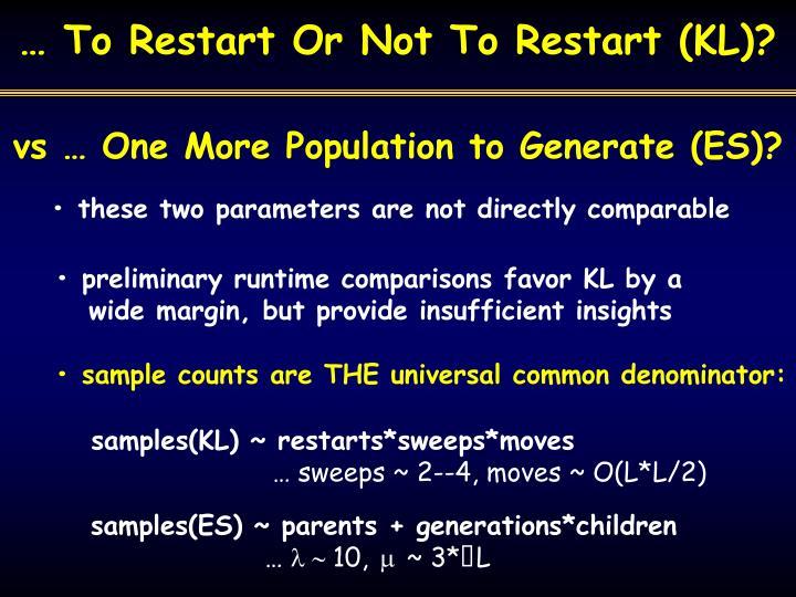 … To Restart Or Not To Restart (KL)?