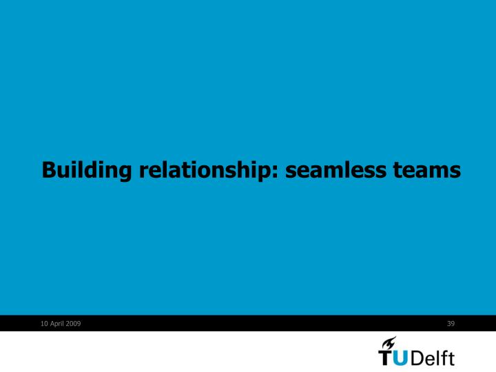 Building relationship: seamless teams