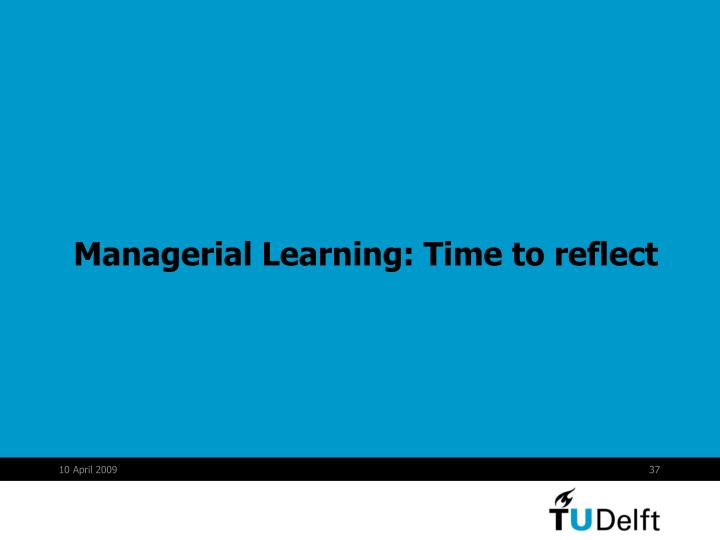 Managerial Learning: Time to reflect