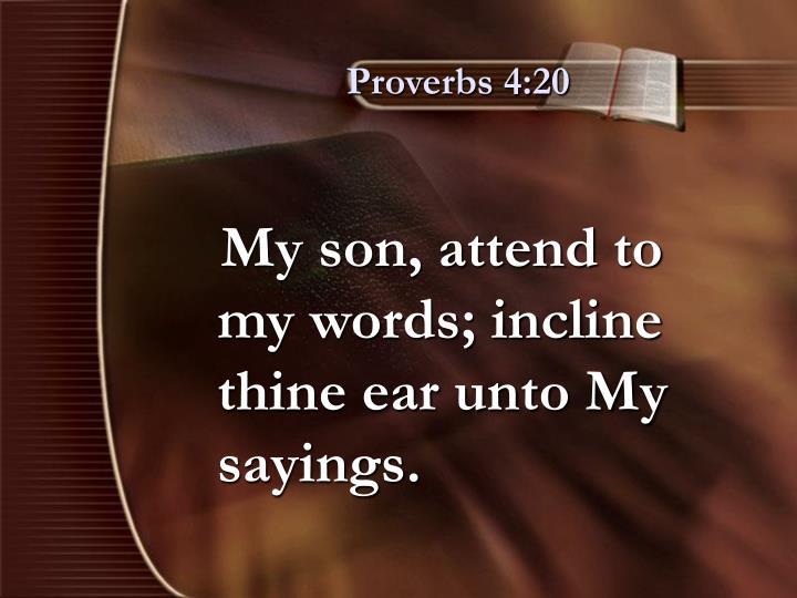 Proverbs 4:20