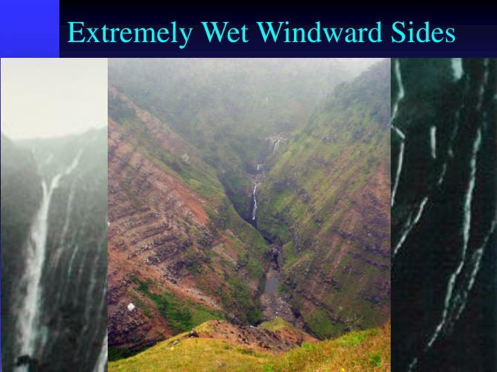 Extremely Wet Windward Sides