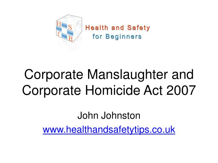 law corporate manslaughter A snapshot of the corporate manslaughter act, its powers, and its limitations.