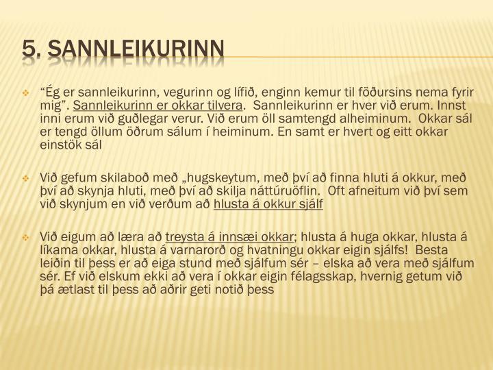 """""""Ég er sannleikurinn, vegurinn og lífið, enginn kemur til föðursins nema fyrir mig""""."""