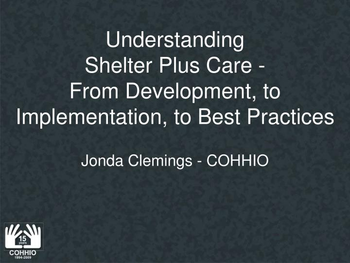 understanding shelter plus care from development to implementation to best practices n.