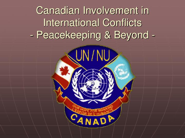 Canadian involvement in international conflicts peacekeeping beyond
