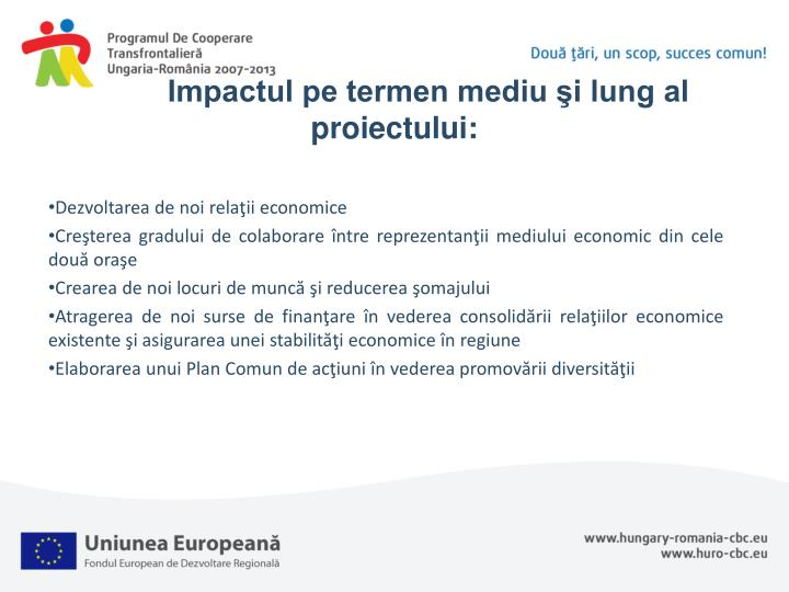 Impactul pe termen mediu şi lung al proiectului: