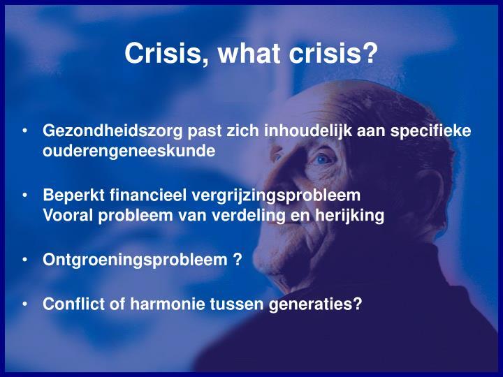 Crisis, what crisis?