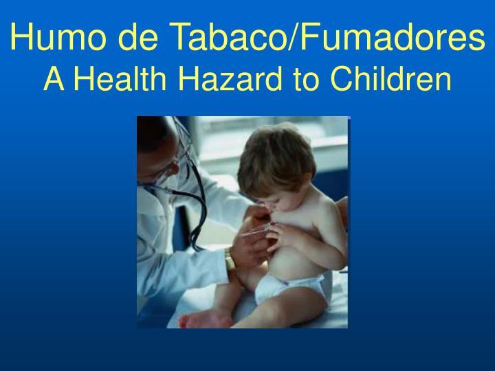 Humo de tabaco fumadores a health hazard to children1