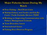 major fisheries issues during my watch