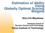 estimation of ability using globally optimal scoring weights