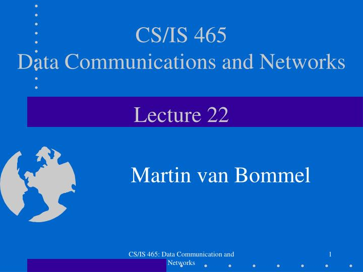 cs is 465 data communications and networks lecture 22 n.