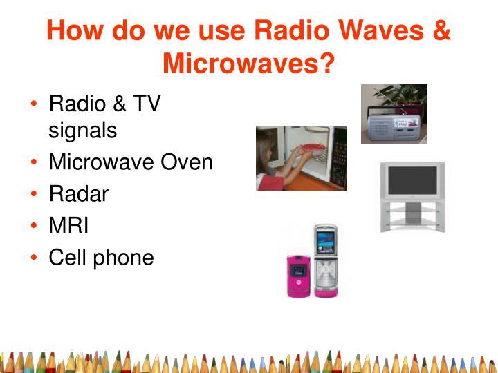 How do we use Radio Waves & Microwaves?