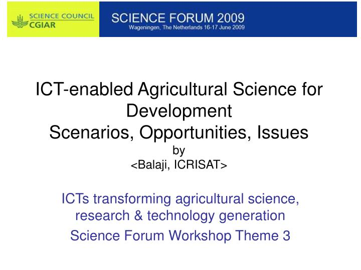 ict enabled agricultural science for development scenarios opportunities issues by balaji icrisat n.