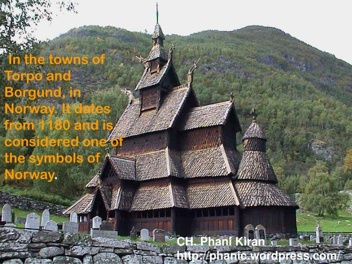 In the towns of Torpo and Borgund, in Norway. It dates from 1180 and is considered one of the symbols of Norway
