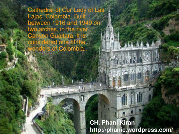 Cathedral of Our Lady of Las Lajas, Colombia. Built between 1916 and 1949 on two arches, in the river Canyon Guaitara. It is considered one of the wonders of Colombia..