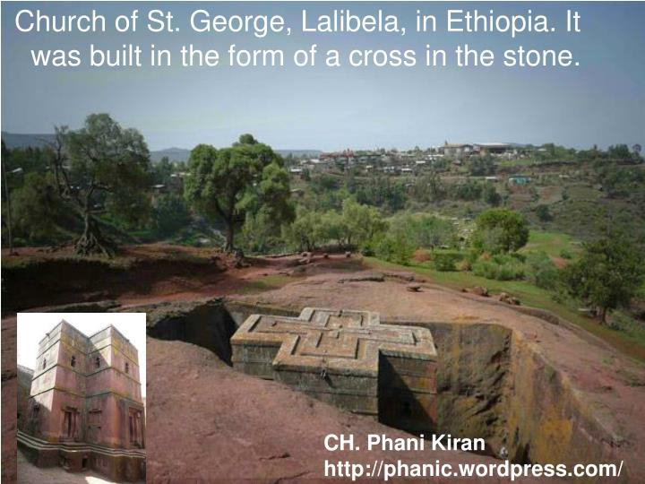Church of St. George, Lalibela, in Ethiopia. It was built in the form of a cross in the stone.