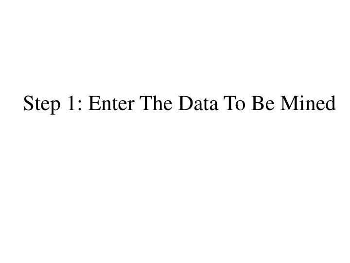 Step 1: Enter The Data To Be Mined