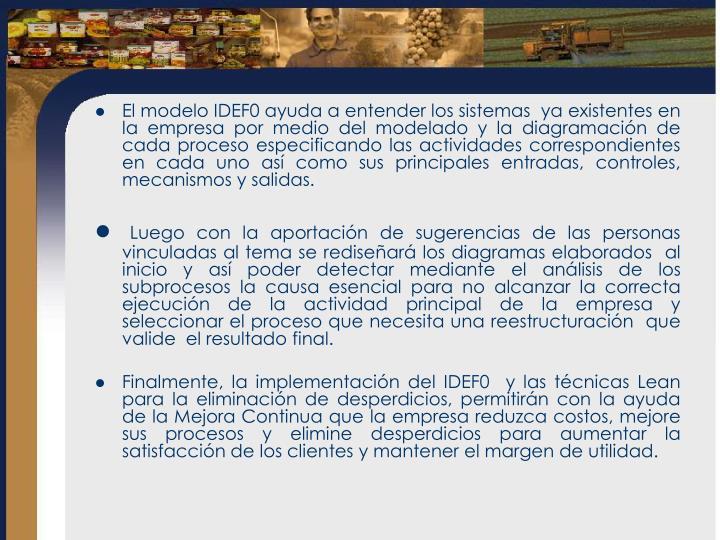 El modelo IDEF0 ayuda a entender los sistemas  ya existentes en la empresa por medio del modelado y ...