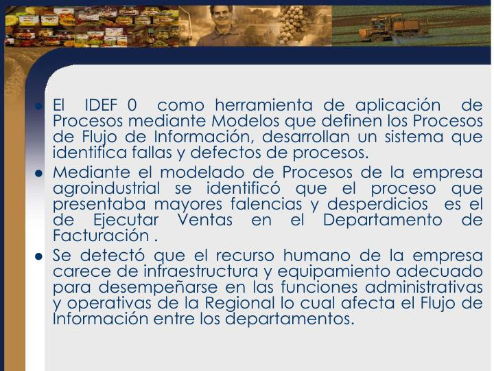 El  IDEF 0  como herramienta de aplicación  de Procesos mediante Modelos que definen los Procesos de Flujo de Información, desarrollan un sistema que identifica fallas y defectos de procesos.