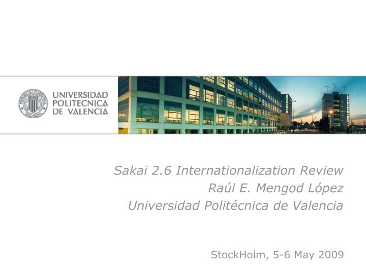 Sakai 2 6 internationalization review ra l e mengod l pez universidad polit cnica de valencia