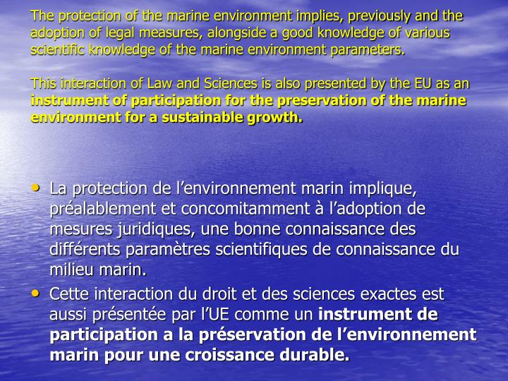 The protection of the marine environment implies, previously and the adoption of legal measures, alongside a good knowledge of various scientific knowledge of the marine environment parameters.